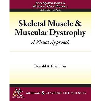 Skeletal Muscle and Muscular Dystrophy - A Visual Approach by Donald F
