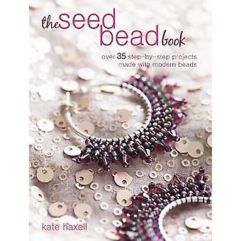 The Seed Bead Book - Over 35 Step-by-Step Projects Made with Modern Be