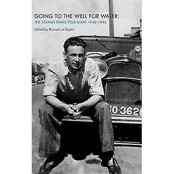 Gå till brunnen för vatten - den Seamus Ennis fältet dagbok 1942-1946 b