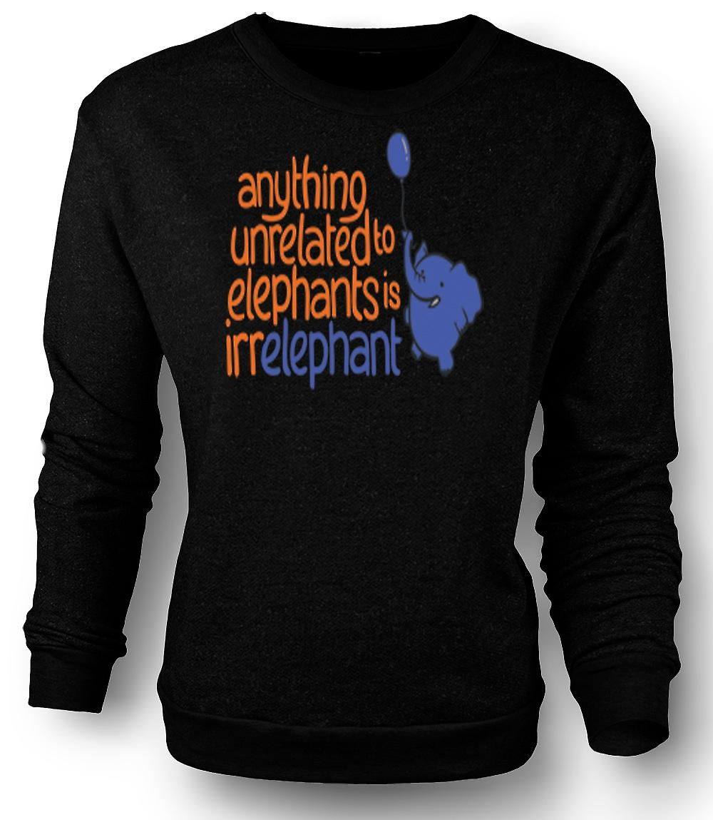 Mens Sweatshirt Anything unrelated to Elephants is irelephant
