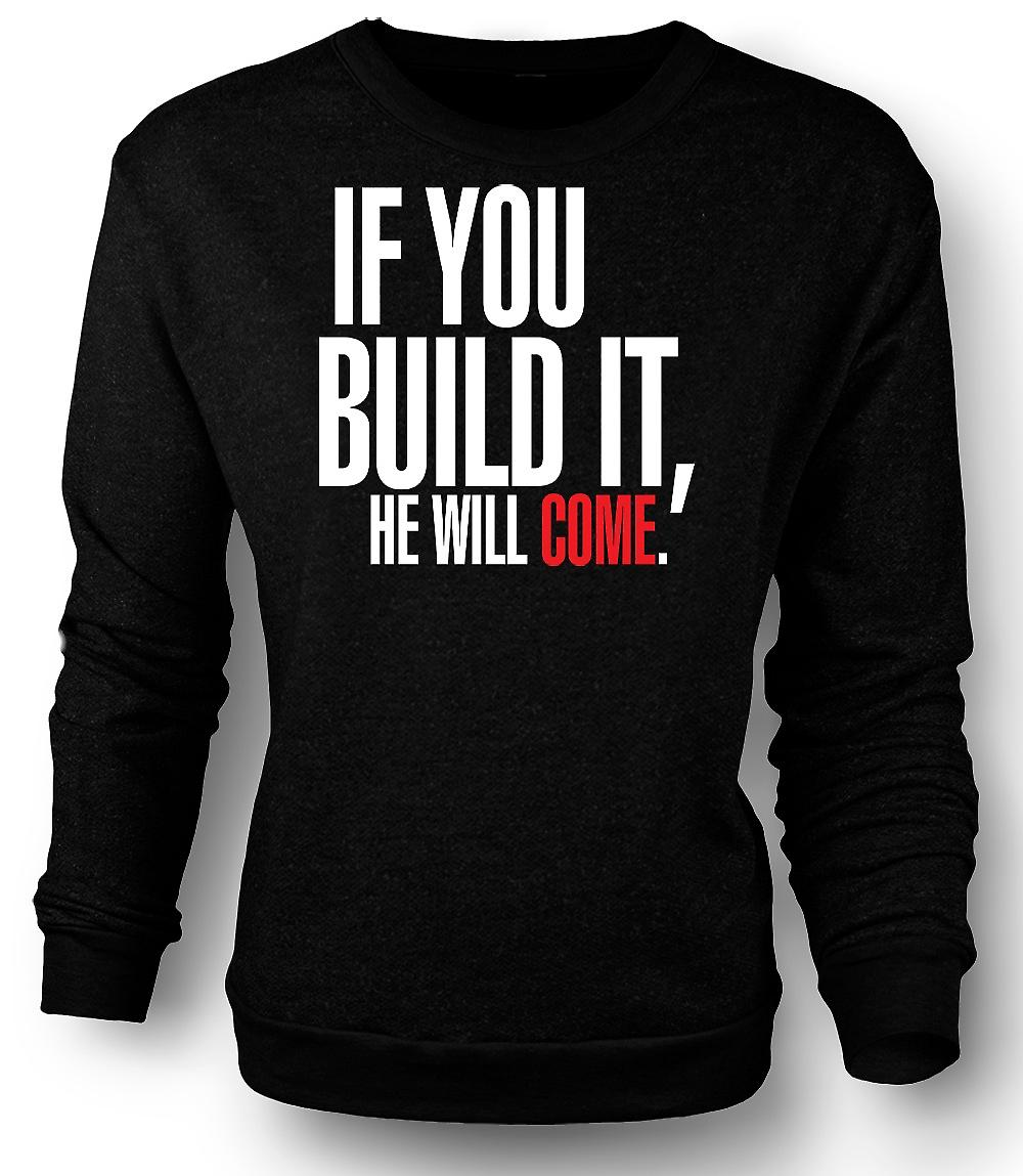 Mens Sweatshirt gebied van dromen If You Build It - Funny