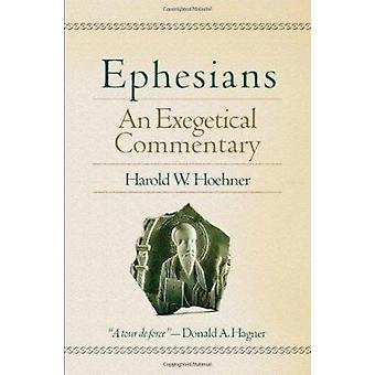 Ephesians - An Exegetical Commentary by Harold W. Hoehner - 9780801026