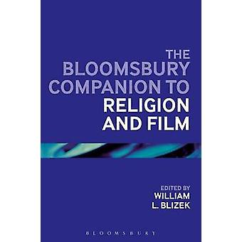 The Bloomsbury Companion to Religion and Film by William L. Blizek -