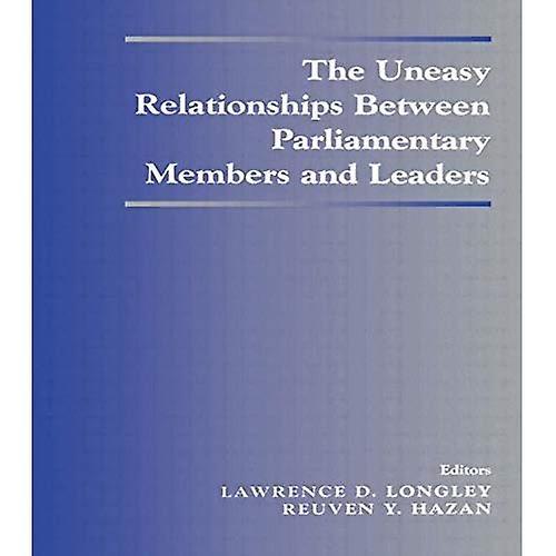 The Uneasy Relationships Between ParliaHommestary Members and Leaders (Library of Legislative Studies)