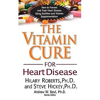 Vitamin Cure For Heart Disease: How to Prevent and Treat Heart Disease Using Nutrition and Vitamin Supplementation