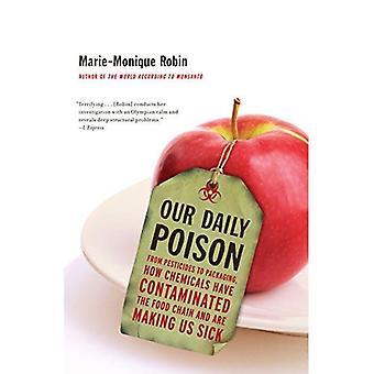 Våra dagliga Poison: Från bekämpningsmedel förpackningen, hur kemikalier har förorenat livsmedelskedjan och att göra...