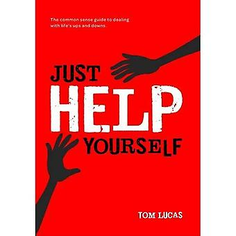 Just Help Yourself: The Common Sense Guide to Dealing with Life's Ups and Downs