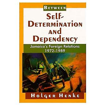Between Self-Determination and Dependency: Jamaicas Foreign Relations, 1972-1989