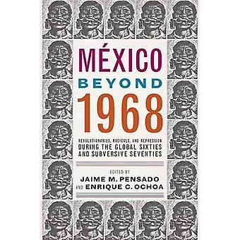 Mexico Beyond 1968: Revolutionaries, Radicals, and Repression During the Global Sixties and Subversive Seventies