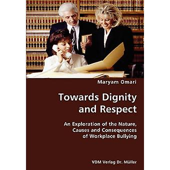 Towards Dignity and Respect An Exploration of the Nature Causes and Consequences of Workplace Bullying by Omari & Maryam