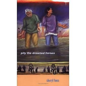 Pity the Drowned Horses by Luna & Sheryl