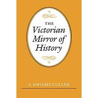 Die viktorianischen Spiegel der Geschichte von Culler & A. Dwight
