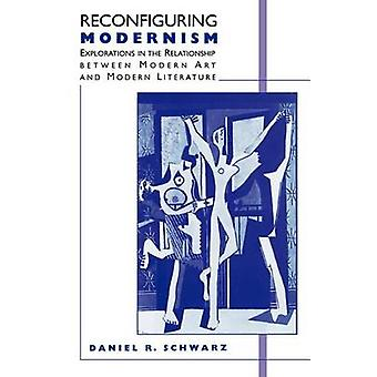 Reconfiguring Modernism Explorations in the Relationship Between Modern Art and Modern Literature by Schwarz & Daniel R.