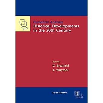 Numerical Analysis Historical Developments in the 20th Century by Brezinski & C.