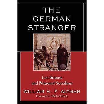 The German Stranger Leo Strauss and National Socialism by Altman & William H. F.