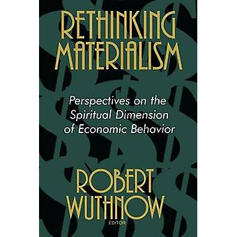 Rethinking Materialism Perspectives on the Spiritual Dimension of Economic Behavior by Wuthnow & Robert