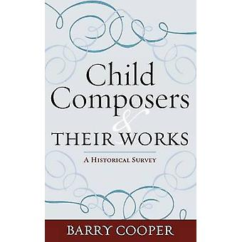 Child Composers and Their Works A Historical Survey by Cooper & Barry