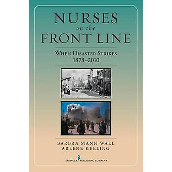 Nurses on the Front Line When Disaster Strikes 18782010 by Mann Wall & Barbra