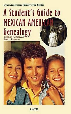 A Students Guide to Mexican American Genealogy by UNKNOWN