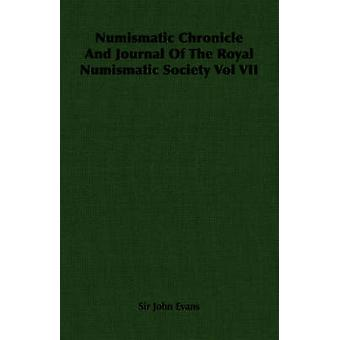 Numismatic Chronicle and Journal of the Royal Numismatic Society Vol VII by Evans & John