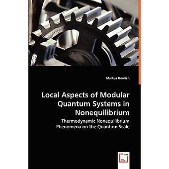 Lokale aspekter af modulære Quantum systemer i Nonequilibrium termodynamiske Nonequilibrium fænomener på Quantum omfanget af Henrich & Markus