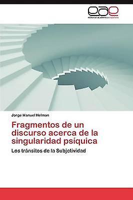 Fragmentos de Un Discurso Acerca de La Singularidad Psiquica by Helhomme & Jorge Manuel
