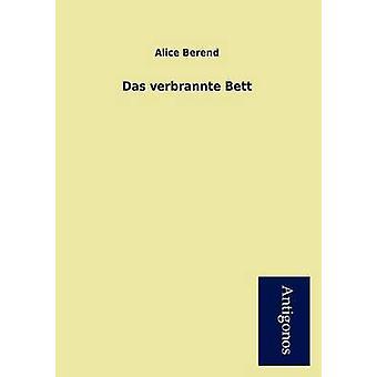 Das Verbrannte Bett by Berend & Alice