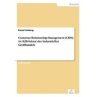 CustomerRelationshipManagement CRM im B2BSektor des industriellen Grohandels door Limburg & Pascal