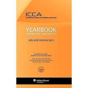 Jahrbuch Handelsschiedsgerichtsbarkeit Band XXXVII 2012 von Van Den Berg