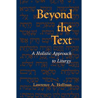 Beyond the Text - A Holistic Approach to Liturgy by Lawrence A. Hoffma