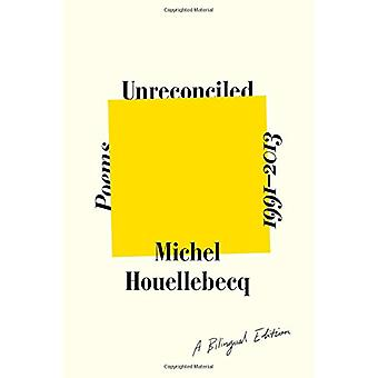 Unreconciled - Poems 1991-2013; A Bilingual Edition by Michel Houelleb