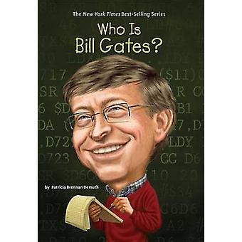 Who Is Bill Gates? by Patricia Brennan Demuth - Ted Hammond - Nancy H