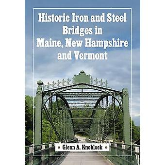 Historic Iron and Steel Bridges in Maine - New Hampshire and Vermont