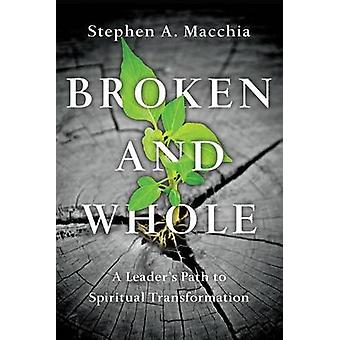 Broken and Whole - A Leader's Path to Spiritual Transformation by Step