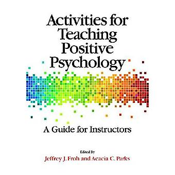 Activities for Teaching Positive Psychology - A Guide for Instructors