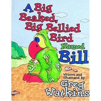 Big Beaked - Big Bellied Bird Named Bill by Greg Watkins - Greg Watki