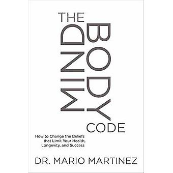 The Mindbody Code - How to Change the Beliefs That Limit Your Health -