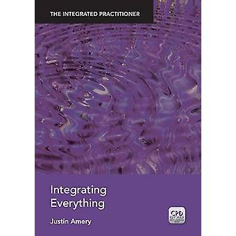 Integrating Everything - The Integrated Practitioner - Book 4 by Justin