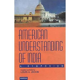 American Understanding of India - A Symposium by Louis A. Jacob - 9788