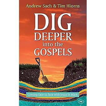 Dig Deeper into the Gospels by Andrew Sachs & Tim Hiorns
