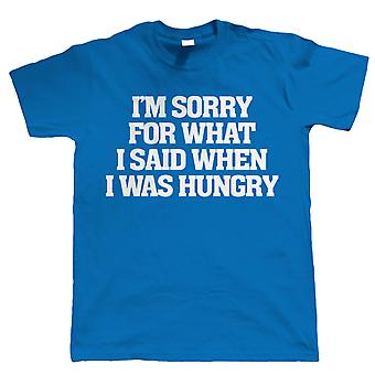I'm Sorry For What I Said When I Was Hungry, Mens Funny T Shirt