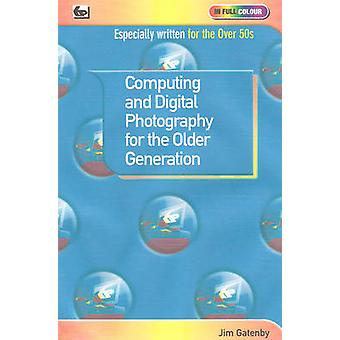 Computing and Digital Photography for the Older Generation by Jim Gatenby