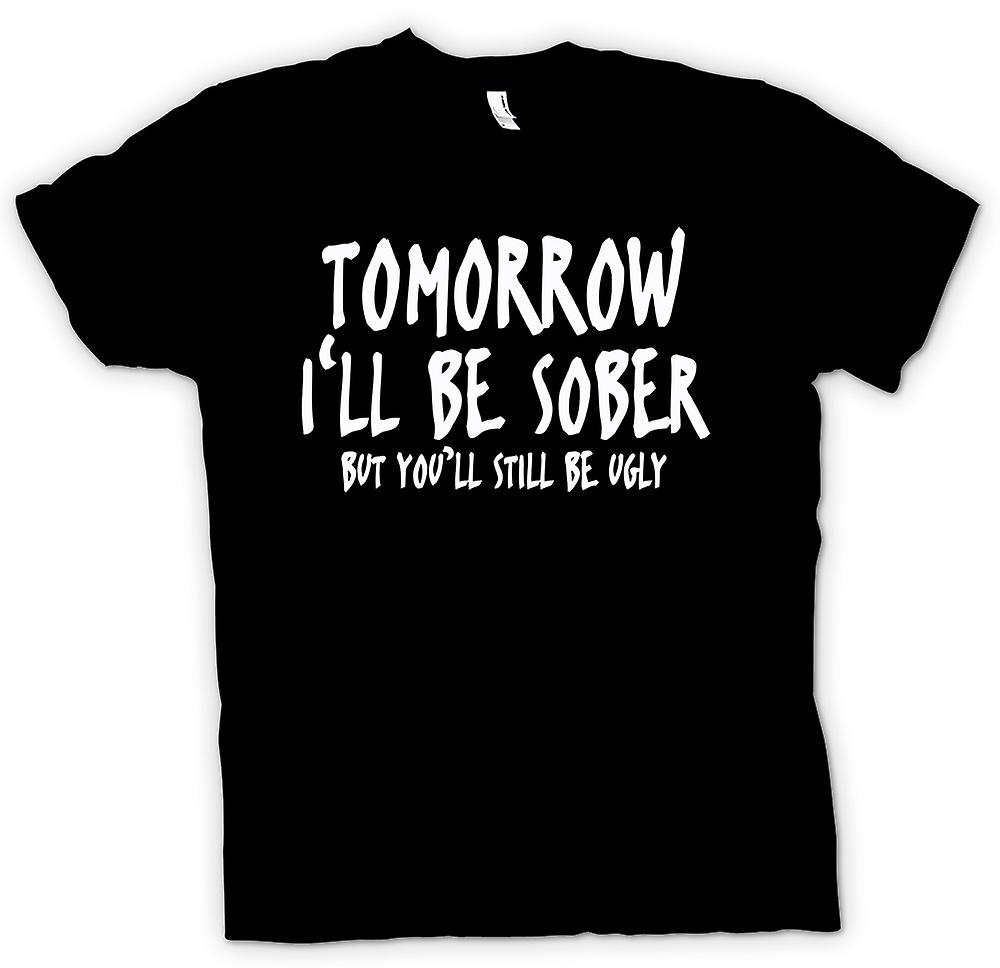 Mens T-shirt - Tomorrow Ill Be Sober but youll still be ugly - Quote
