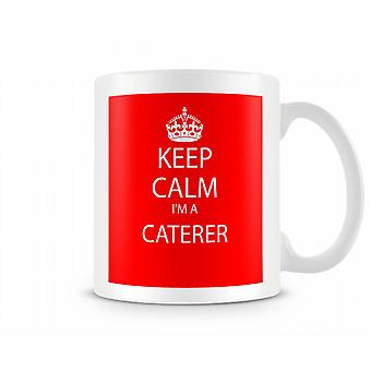 Keep Calm Im A Caterer Printed Mug Printed Mug