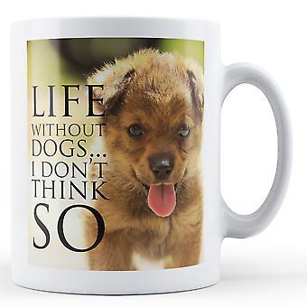 Liv uden hunde jeg ikke tror det - trykt krus