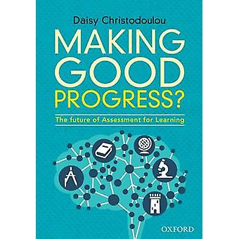 Making Good Progress? - The Future of Assessment for Learning by Daisy