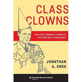 クラスのピエロ - 賢い投資家が教育 b で数十億ドルを失った方法