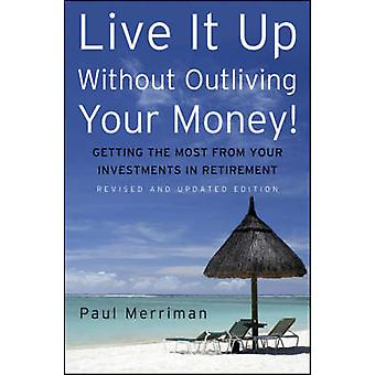 Live it Up without Outliving Your Money! - Getting the Most from Your