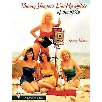 Bunny Yeager's Pin-up Girls of the 1950s by Bunny Yeager - 9780764314
