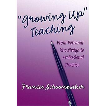 Growing Up Teaching - From Personal Knowledge to Professional Practice